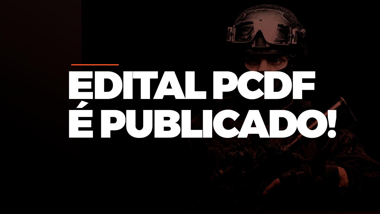 EDITAL PCDF É PUBLICADO!