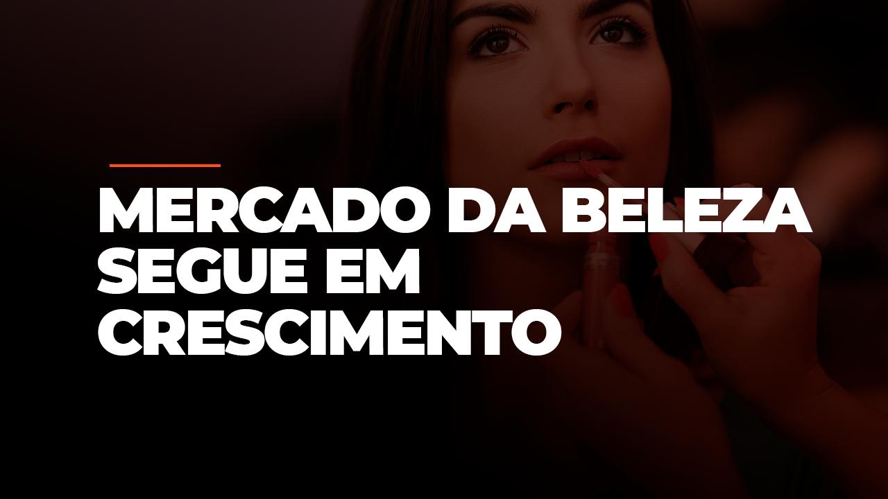 MESMO COM A CRISE, MERCADO DA BELEZA SEGUE EM CRESCIMENTO.
